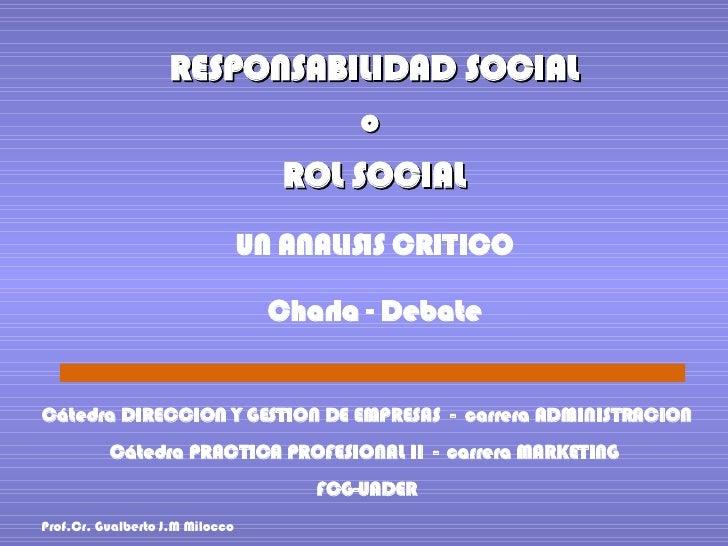 RESPONSABILIDAD SOCIAL o  ROL SOCIAL UN ANALISIS CRITICO Charla - Debate Cátedra DIRECCION Y GESTION DE EMPRESAS  -  carre...
