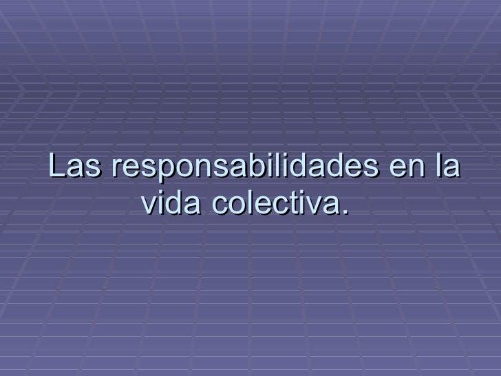 Las responsabilidades en la vida colectiva.
