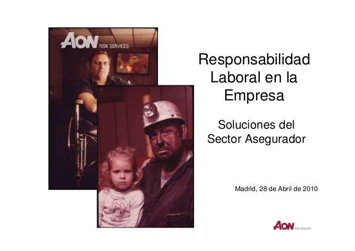 Responsabilidad Laboral en la   Empresa  Soluciones del Sector Asegurador     Madrid, 28 de Abril de 2010
