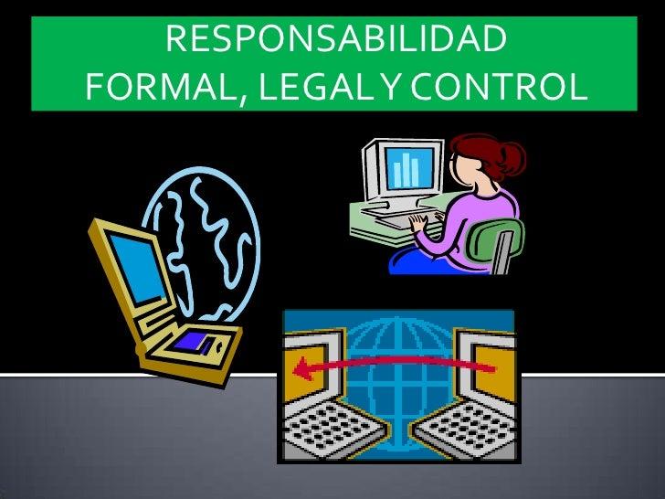 RESPONSABILIDAD FORMAL, LEGAL Y CONTROL