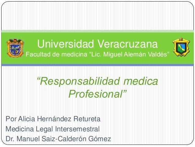"""Universidad Veracruzana Facultad de medicina """"Lic. Miguel Alemán Valdés""""  """"Responsabilidad medica Profesional"""" Por Alicia ..."""