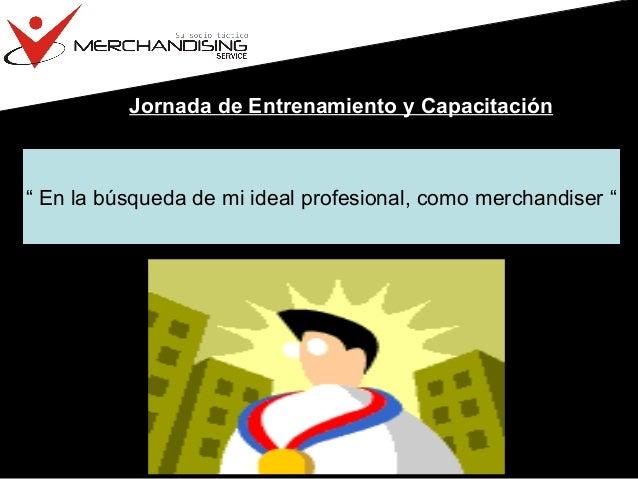 """Jornada de Entrenamiento y Capacitación: """" En la búsqueda de mi ideal profesional, como merchandiser """""""