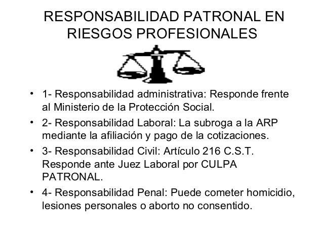 RESPONSABILIDAD PATRONAL EN RIESGOS PROFESIONALES • 1- Responsabilidad administrativa: Responde frente al Ministerio de la...