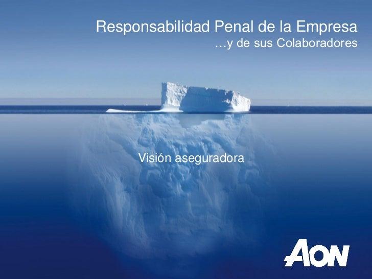 Responsabilidad Penal de la Empresa                           …y de sus Colaboradores               Visión aseguradoraPort...