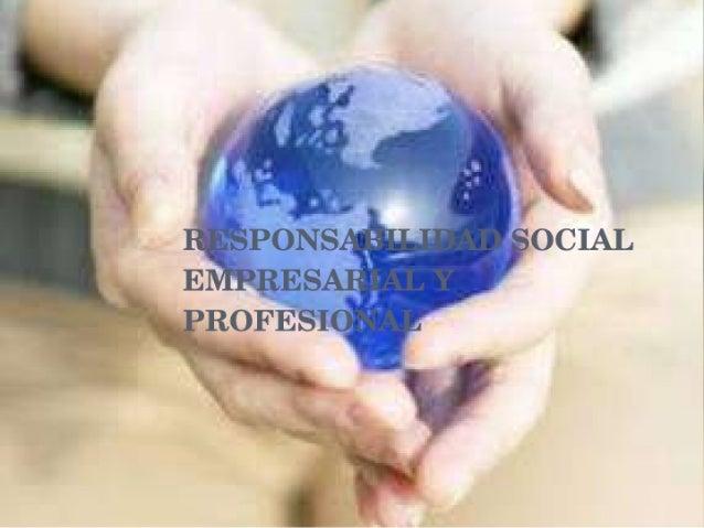 Responsabilidad social empresarial y profesional
