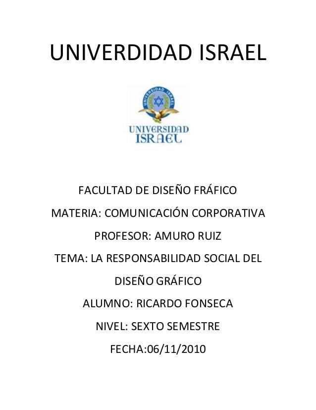 UNIVERDIDAD ISRAEL FACULTAD DE DISEÑO FRÁFICO MATERIA: COMUNICACIÓN CORPORATIVA PROFESOR: AMURO RUIZ TEMA: LA RESPONSABILI...
