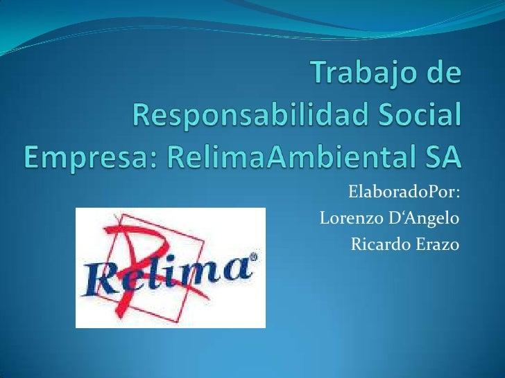 Trabajo de         Responsabilidad SocialEmpresa: RelimaAmbiental SA<br />ElaboradoPor:<br />Lorenzo D'Angelo<br />Ricardo...