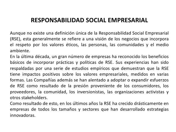 RESPONSABILIDAD SOCIAL EMPRESARIAL <br />Aunque no existe una definición única de la Responsabilidad Social Empresarial (R...
