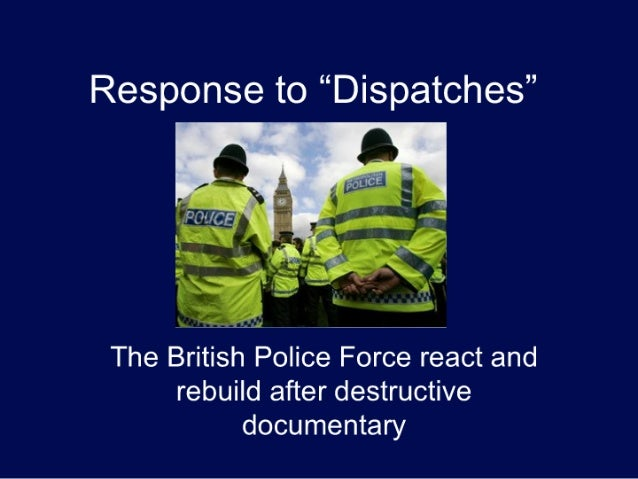 """Response to """"Dispatches""""      The British Police Force react and      rebuild after destructive             documentary"""