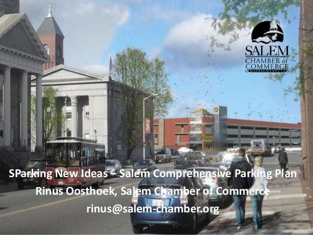 SParking New Ideas – Salem Comprehensive Parking Plan Rinus Oosthoek, Salem Chamber of Commerce rinus@salem-chamber.org
