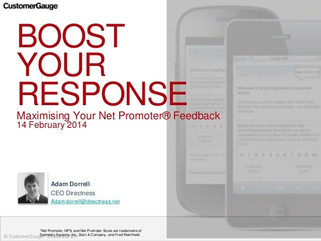 © CustomerGauge / Directness BV BOOST YOUR RESPONSEMaximising Your Net Promoter® Feedback 14 February 2014 *Net Promoter, ...