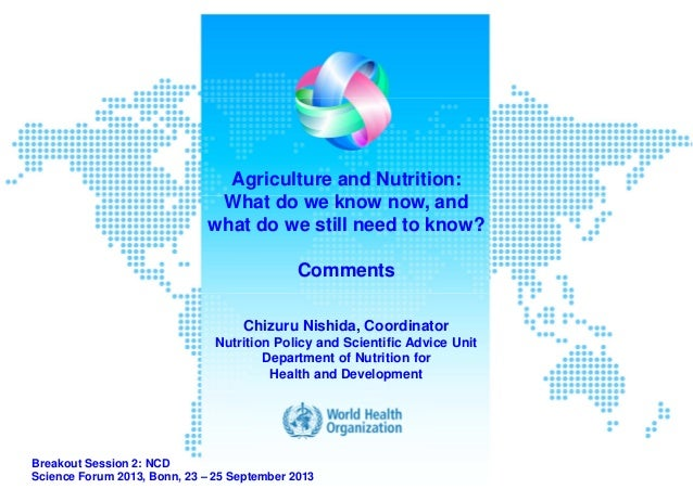 Agriculture and Nutrition: What do we know now, and what do we still need to know? Comments Chizuru Nishida, Coordinator N...