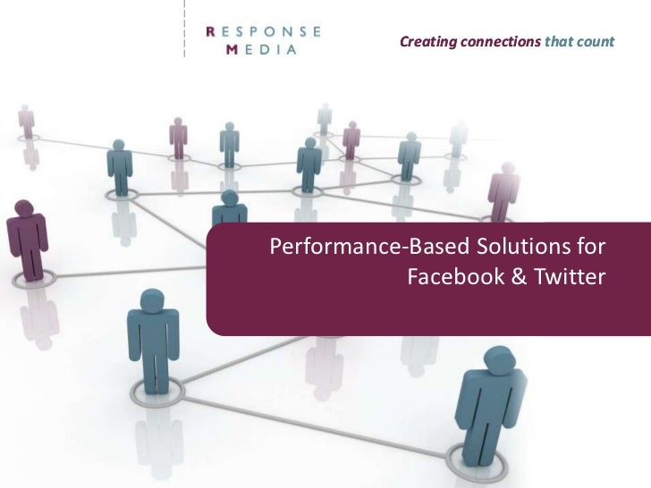Creating connections that count<br />Performance-Based Solutions for Facebook & Twitter<br />