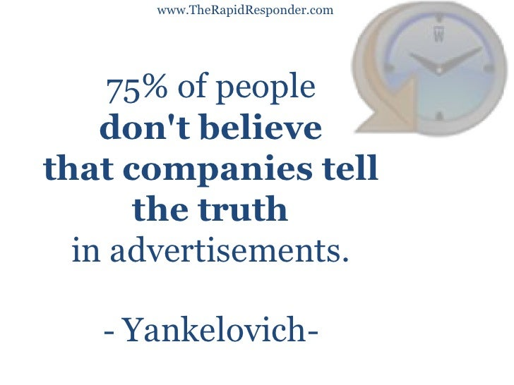 www.TheRapidResponder.com<br />75% of people <br />don't believe <br />that companies tell <br />the truth<br />in ad...