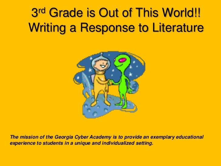 3rd Grade is Out of This World!!<br />Writing a Response to Literature<br />The mission of the Georgia Cyber Academy is to...