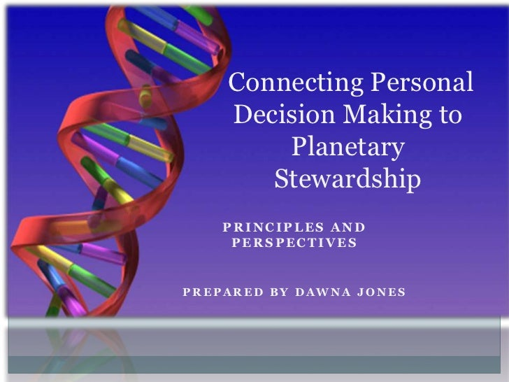 Connecting Personal    Decision Making to        Planetary       Stewardship    PRINCIPLES AND     PERSPECTIVESPREPARED BY...