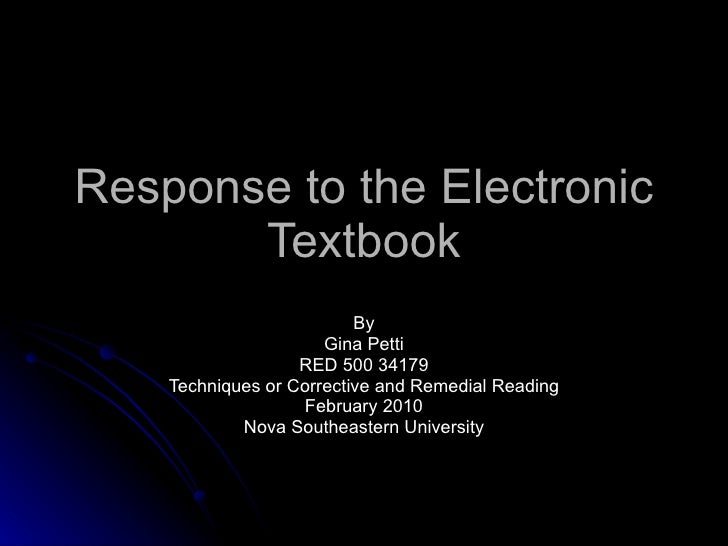 Response to the Electronic Textbook By Gina Petti RED 500 34179 Techniques or Corrective and Remedial Reading February 201...