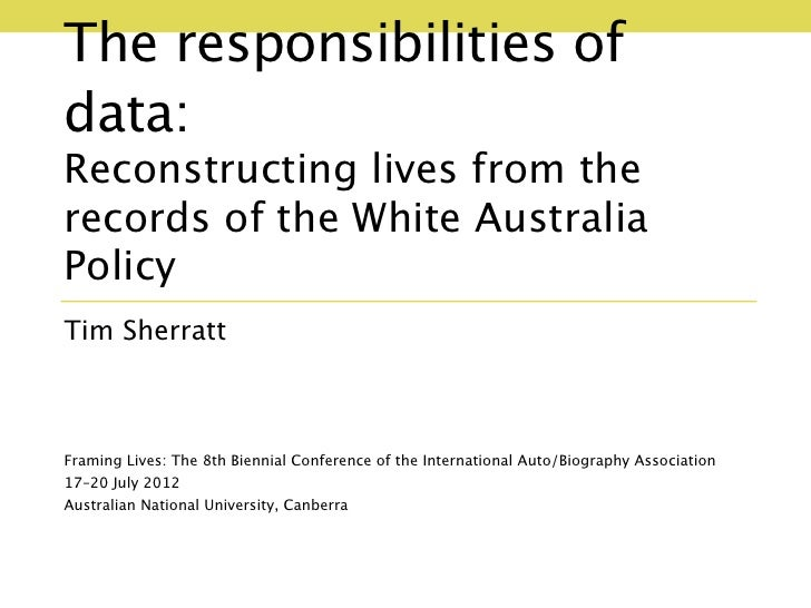 The responsibilities ofdata:Reconstructing lives from therecords of the White AustraliaPolicyTim SherrattFraming Lives: Th...
