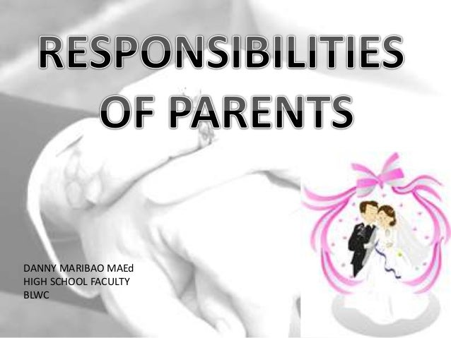 the responsibilities of parenthood Learning how to best share time with the kids and figuring out parenting responsibilities are two of the most important issues that parents must deal with.