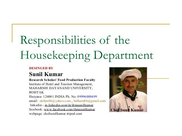 Responsibilities of the Housekeeping Department DESINGED BY Sunil Kumar Research Scholar/ Food Production Faculty Institut...
