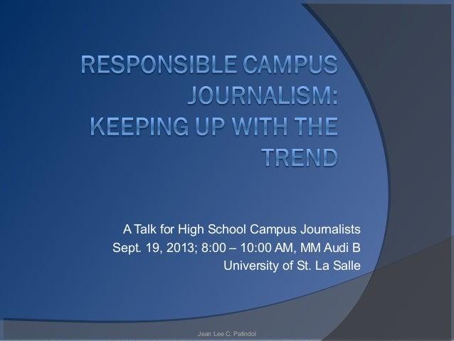 A Talk for High School Campus Journalists Sept. 19, 2013; 8:00 – 10:00 AM, MM Audi B University of St. La Salle Jean Lee C...