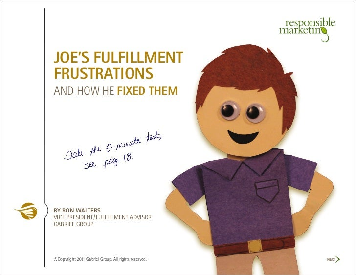 JOE'S FULFILLMENTFRUSTRATIONSAND HOW HE FIXED THEMBY RON WALTERSVICE PRESIDENT/FULFILLMENT ADVISORGABRIEL GROUP© Copyright...