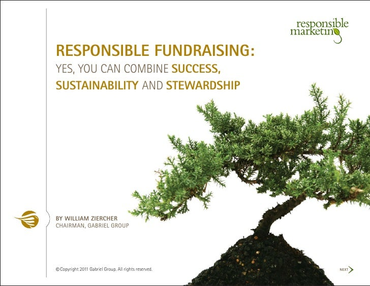 RESPONSIBLE FUNDRAISING:YES, YOU CAN COMBINE SUCCESS,SUSTAINABILITY AND STEWARDSHIPBY WILLIAM ZIERCHERCHAIRMAN, GABRIEL GR...