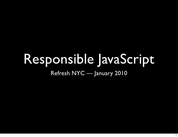 Responsible JavaScript     Refresh NYC — January 2010                                      1