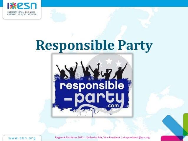 Responsible Party Regional Platforms 2012 | Katharina Ma, Vice President | vicepresident@esn.org