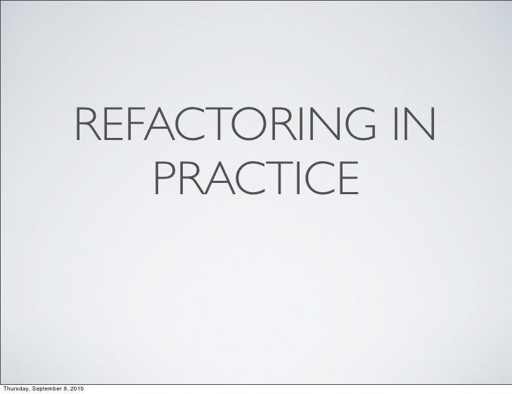 Refactoring in Practice - Ruby Hoedown 2010