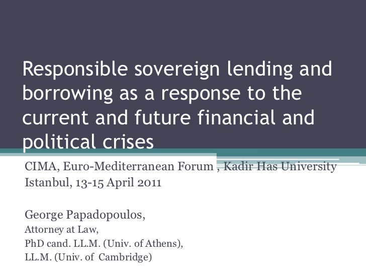 Responsible sovereign lending   and borrowing as a response to the present and future financial and political crises