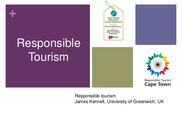 + Responsible Tourism Responsible tourism James Kennell, University of Greenwich, UK