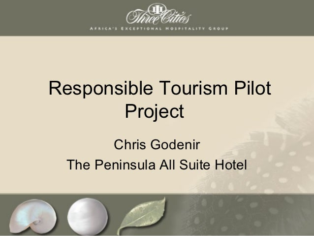 Responsible Tourism Pilot       Project        Chris Godenir  The Peninsula All Suite Hotel