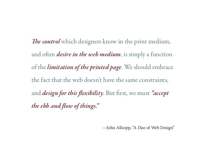 The control which designers know in the print medium,and often desire in the web medium, is simply a functionof the limita...