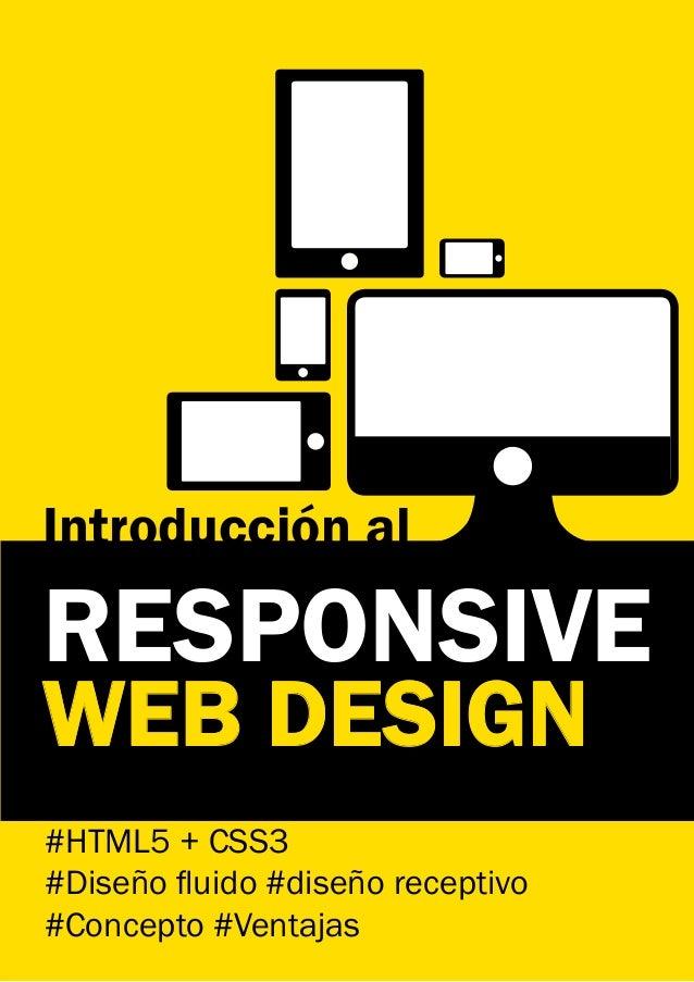 Introducción alRESPONSIVEWEB DESIGN#HTML5 + CSS3#Diseño fluido #diseño receptivo#Concepto #Ventajas