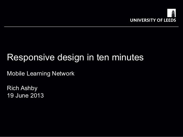 School of something FACULTY OF OTHER Responsive design in ten minutes Mobile Learning Network Rich Ashby 19 June 2013