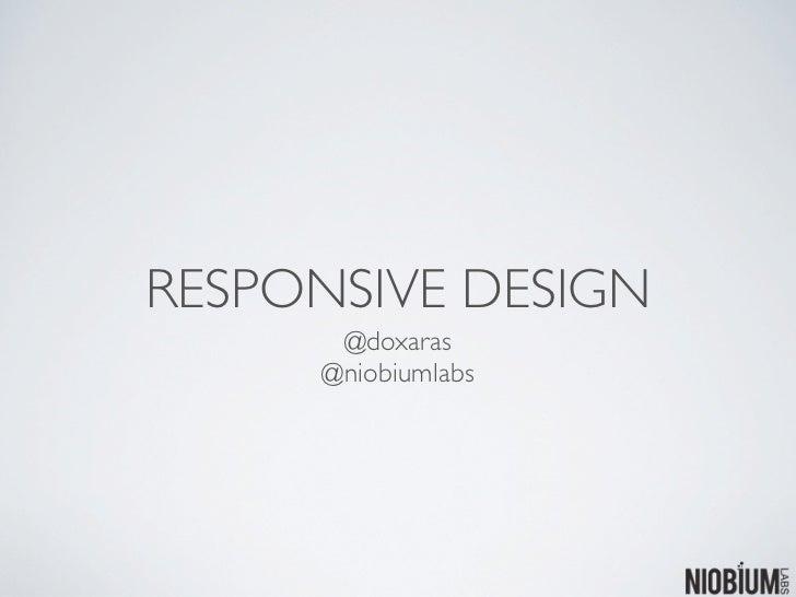 RESPONSIVE DESIGN      @doxaras     @niobiumlabs