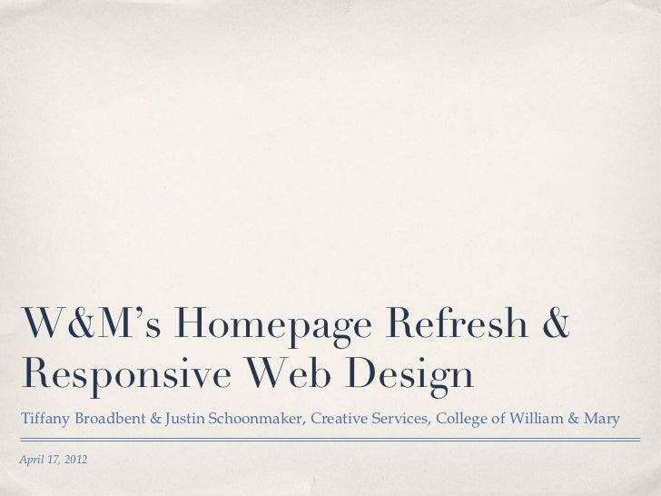 W&M's Homepage Refresh &Responsive Web DesignTiffany Broadbent & Justin Schoonmaker, Creative Services, College of William...