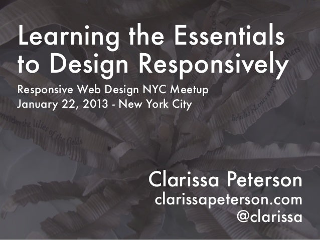 Learning the Essentialsto Design ResponsivelyResponsive Web Design NYC MeetupJanuary 22, 2013 - New York City             ...