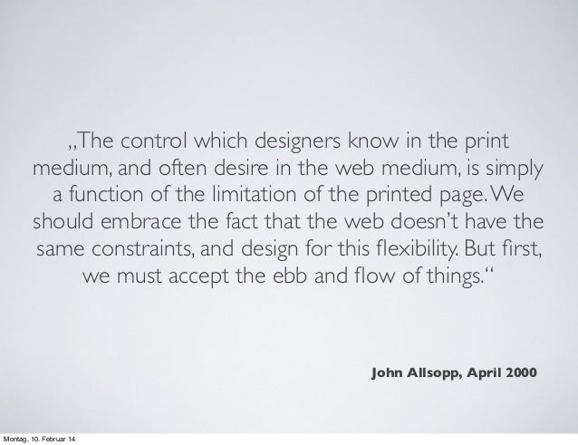 """The control which designers know in the print medium, and often desire in the web medium, is simply a function of the lim..."