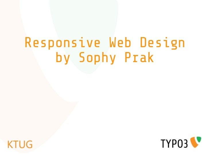 Responsive Web Design    by Sophy Prak