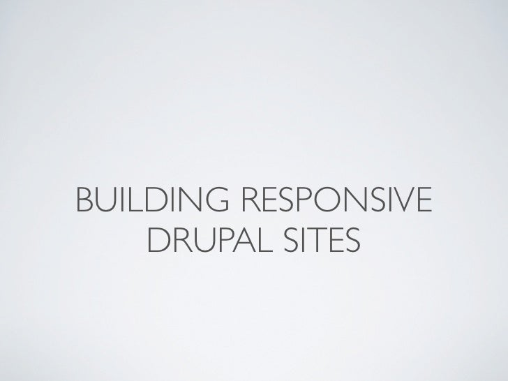 Building Responsive Websites with Drupal