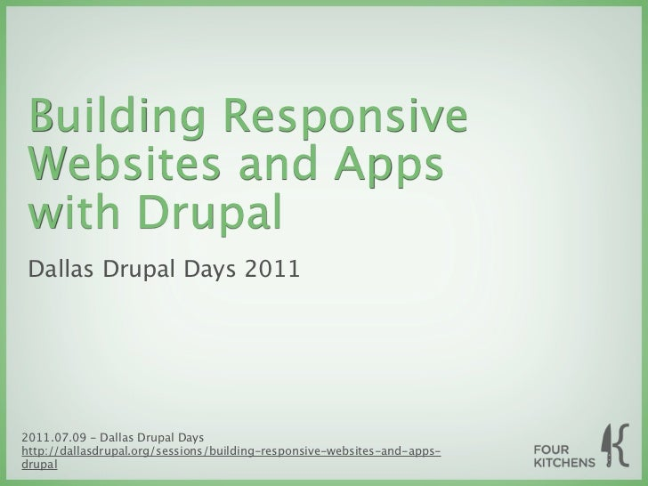 Building Responsive Websites and Apps with Drupal Dallas Drupal Days 20112011.07.09 - Dallas Drupal Dayshttp://dallasdrupa...