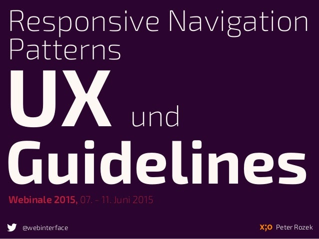Responsive Navigation Patterns Peter Rozek@webinterface UX und GuidelinesWebinale 2015, 07. - 11. Juni 2015