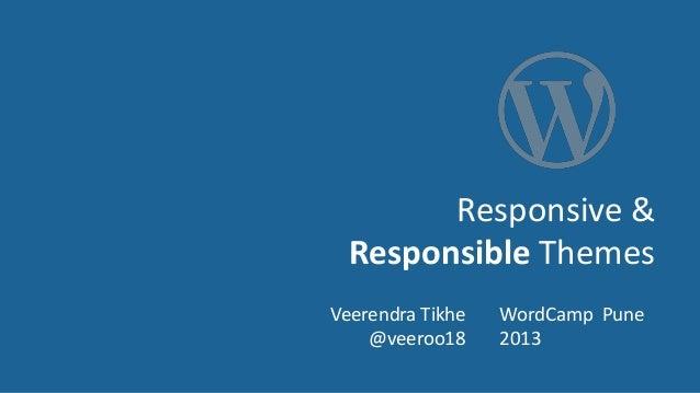 Responsive &  Responsible ThemesVeerendra Tikhe   WordCamp Pune    @veeroo18     2013
