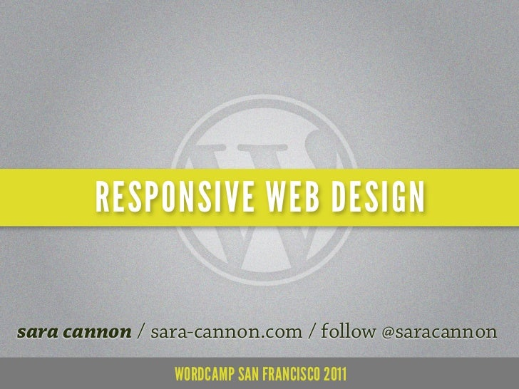 RESPONSIVE WEB DESIGNsara cannon / sara-cannon.com / follow @saracannon                WORDCAMP SAN FRANCISCO 2011