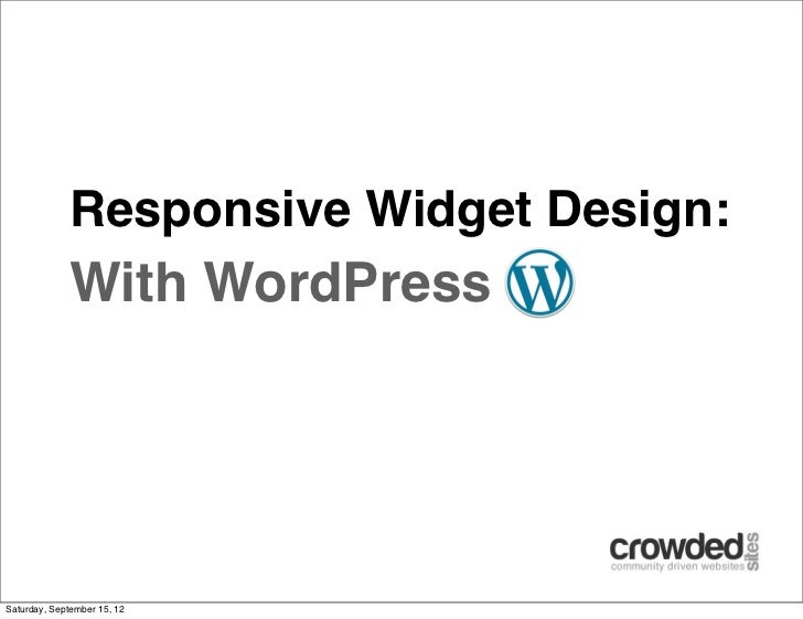 Responsive Widget Design:             With WordPressSaturday, September 15, 12