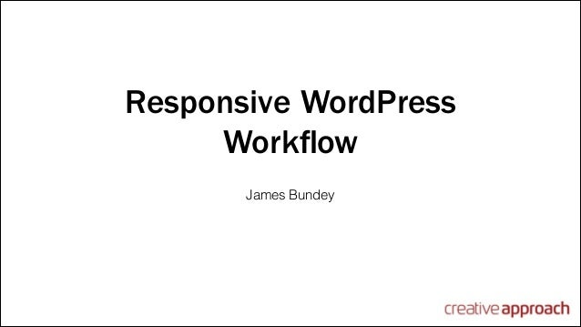 Responsive WordPress Workflow James Bundey