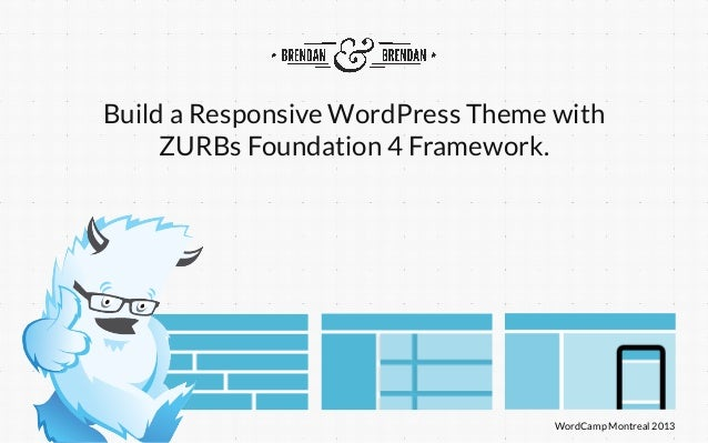 WordCamp Montreal 2013 Build a Responsive WordPress Theme with ZURBs Foundation 4 Framework.