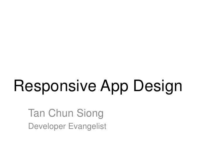 Responsive App Design Tan Chun Siong Developer Evangelist